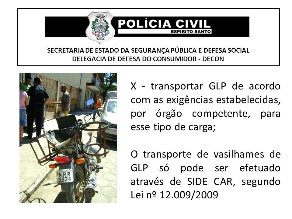 SECRETARIA DE ESTADO DA SEGURANÇA PÚBLICA E DEFESA SOCIAL DELEGACIA DE DEFESA DO CONSUMIDOR - DECON X - transportar GLP de acordo com as exigências es