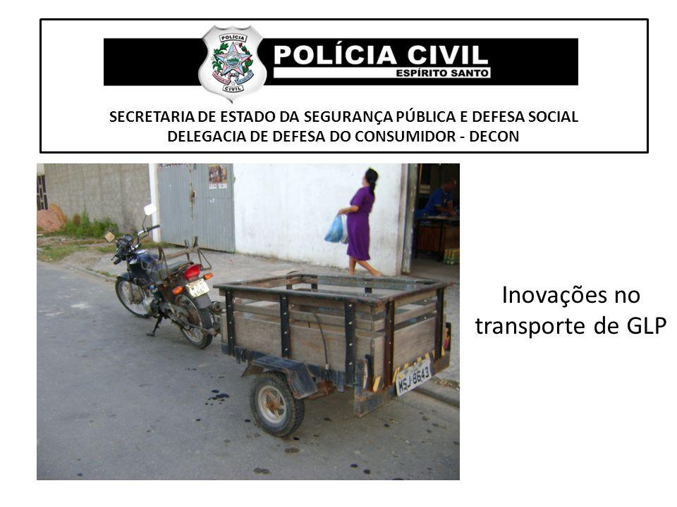 SECRETARIA DE ESTADO DA SEGURANÇA PÚBLICA E DEFESA SOCIAL DELEGACIA DE DEFESA DO CONSUMIDOR - DECON Inovações no transporte de GLP
