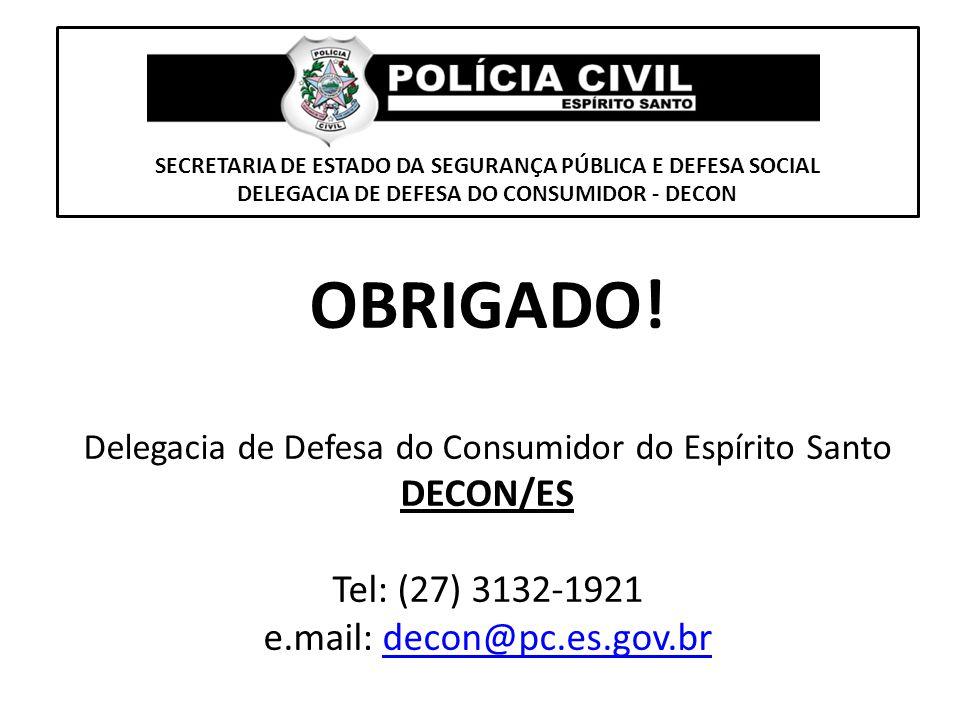 SECRETARIA DE ESTADO DA SEGURANÇA PÚBLICA E DEFESA SOCIAL DELEGACIA DE DEFESA DO CONSUMIDOR - DECON OBRIGADO! Delegacia de Defesa do Consumidor do Esp