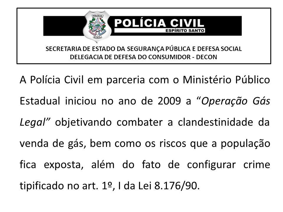 SECRETARIA DE ESTADO DA SEGURANÇA PÚBLICA E DEFESA SOCIAL DELEGACIA DE DEFESA DO CONSUMIDOR - DECON A Polícia Civil em parceria com o Ministério Públi