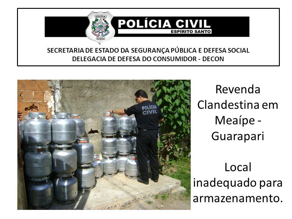 SECRETARIA DE ESTADO DA SEGURANÇA PÚBLICA E DEFESA SOCIAL DELEGACIA DE DEFESA DO CONSUMIDOR - DECON Revenda Clandestina em Meaípe - Guarapari Local in