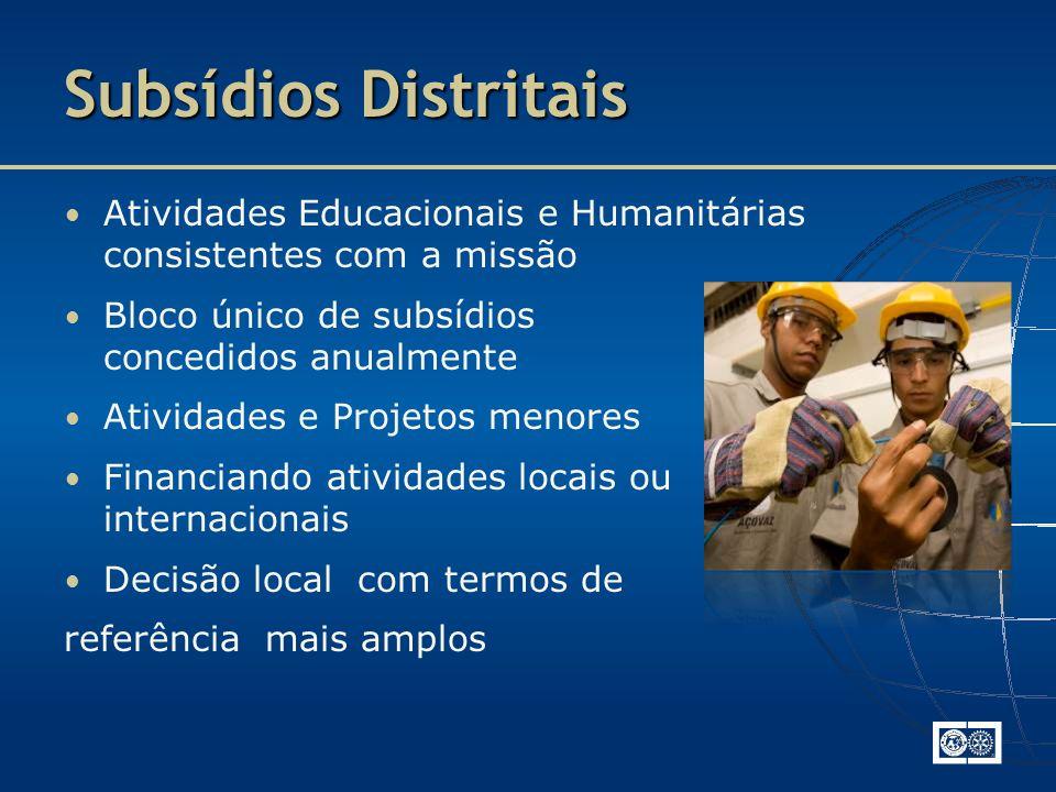 Subsídios Distritais Atividades Educacionais e Humanitárias consistentes com a missão Bloco único de subsídios concedidos anualmente Atividades e Projetos menores Financiando atividades locais ou internacionais Decisão local com termos de referência mais amplos