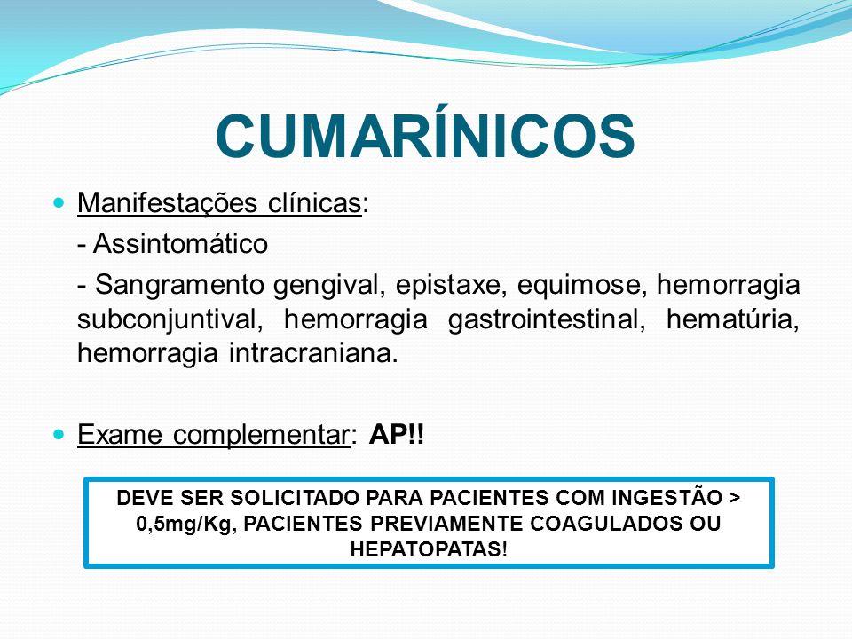 CUMARÍNICOS Manifestações clínicas: - Assintomático - Sangramento gengival, epistaxe, equimose, hemorragia subconjuntival, hemorragia gastrointestinal, hematúria, hemorragia intracraniana.
