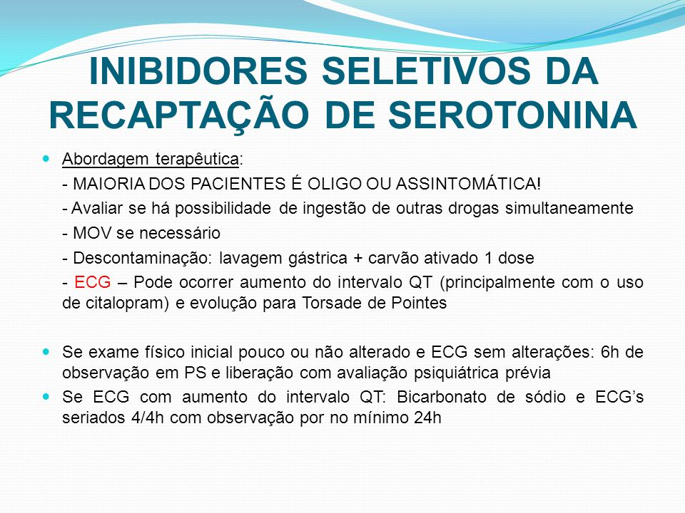 INIBIDORES SELETIVOS DA RECAPTAÇÃO DE SEROTONINA Abordagem terapêutica: - MAIORIA DOS PACIENTES É OLIGO OU ASSINTOMÁTICA.