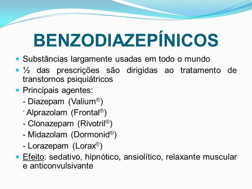 Substâncias largamente usadas em todo o mundo ½ das prescrições são dirigidas ao tratamento de transtornos psiquiátricos Principais agentes: - Diazepam (Valium ® ) - Alprazolam (Frontal ® ) - Clonazepam (Rivotril ® ) - Midazolam (Dormonid ® ) - Lorazepam (Lorax ® ) Efeito: sedativo, hipnótico, ansiolítico, relaxante muscular e anticonvulsivante
