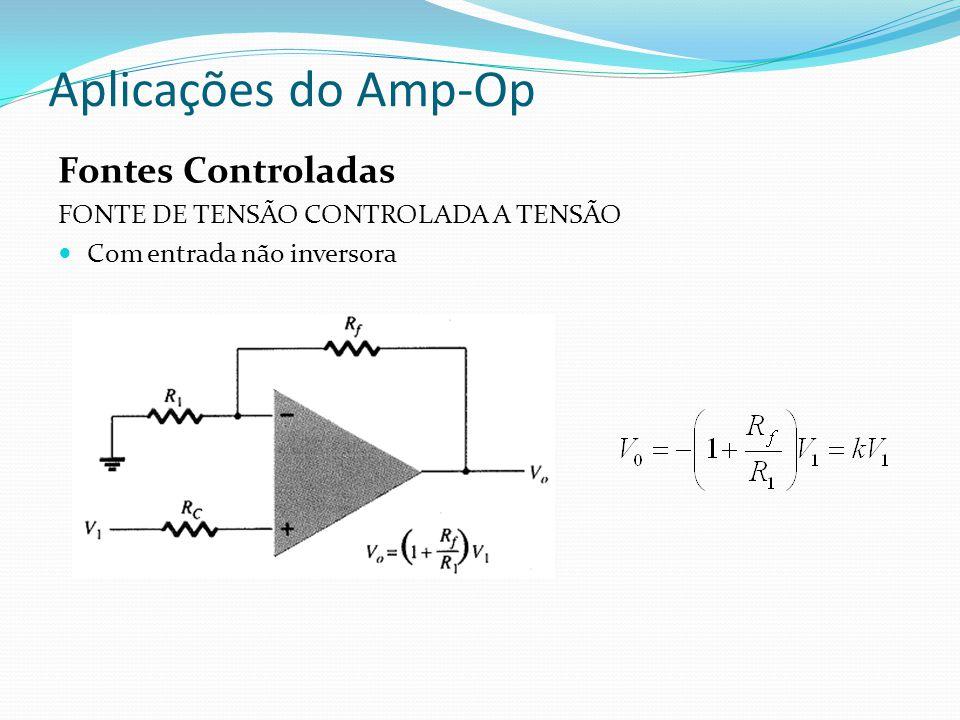 Aplicações do Amp-Op Fontes Controladas FONTE DE TENSÃO CONTROLADA A TENSÃO Com entrada não inversora