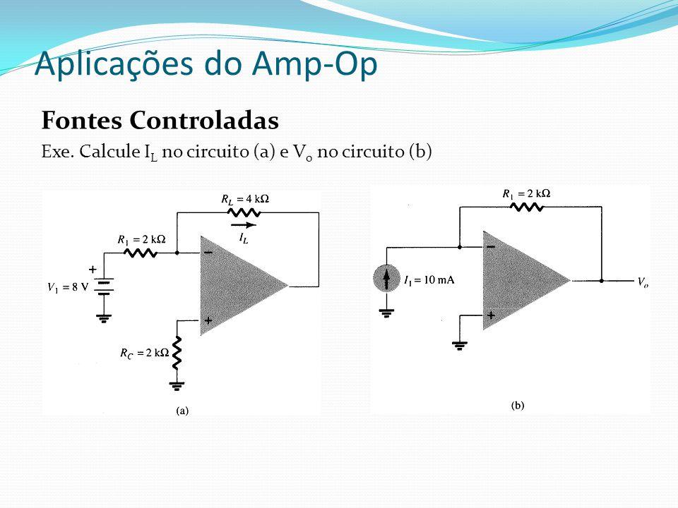 Aplicações do Amp-Op Fontes Controladas Exe. Calcule I L no circuito (a) e V 0 no circuito (b)