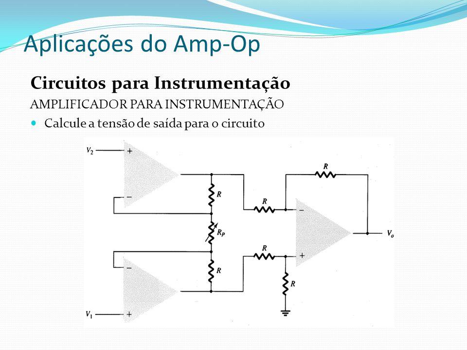 Aplicações do Amp-Op Circuitos para Instrumentação AMPLIFICADOR PARA INSTRUMENTAÇÃO Calcule a tensão de saída para o circuito