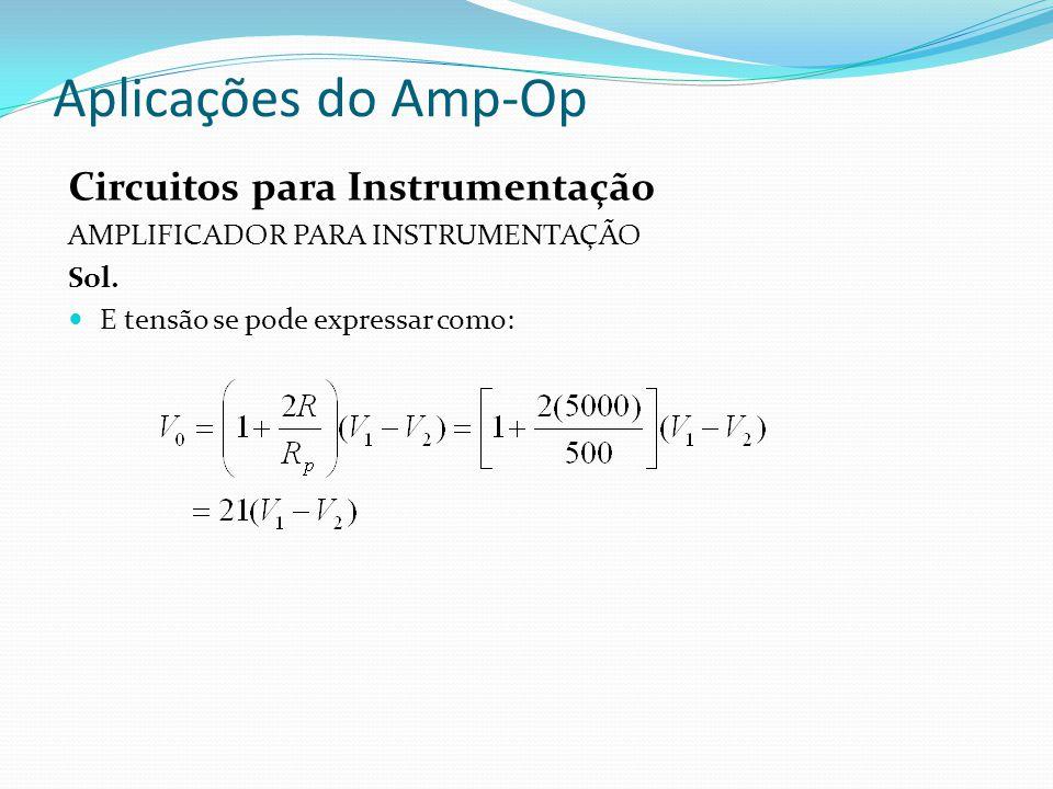 Aplicações do Amp-Op Circuitos para Instrumentação AMPLIFICADOR PARA INSTRUMENTAÇÃO Sol.
