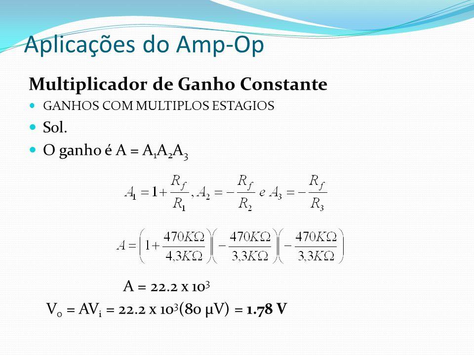 Aplicações do Amp-Op Multiplicador de Ganho Constante GANHOS COM MULTIPLOS ESTAGIOS O CI LM348 proporciona saídas de 10, 20 e 50 vezes maior que a entrada.