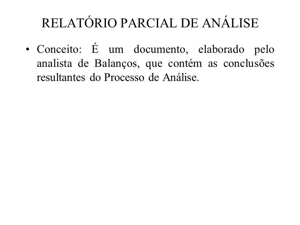 RELATÓRIO PARCIAL DE ANÁLISE Conceito: É um documento, elaborado pelo analista de Balanços, que contém as conclusões resultantes do Processo de Anális