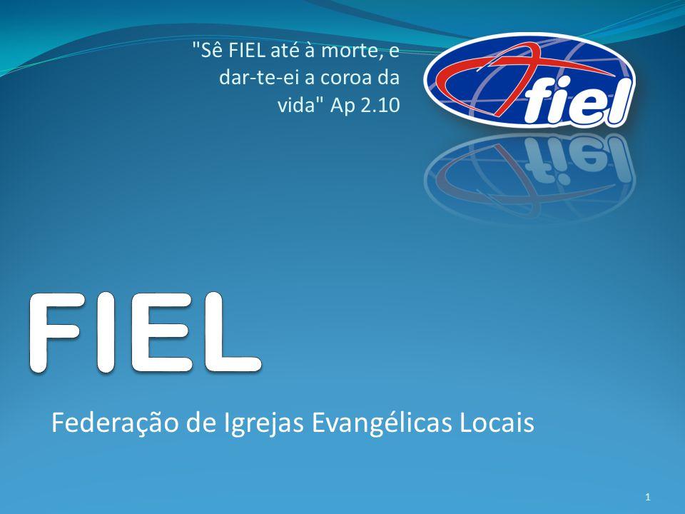 Federação de Igrejas Evangélicas Locais Sê FIEL até à morte, e dar-te-ei a coroa da vida Ap 2.10 1