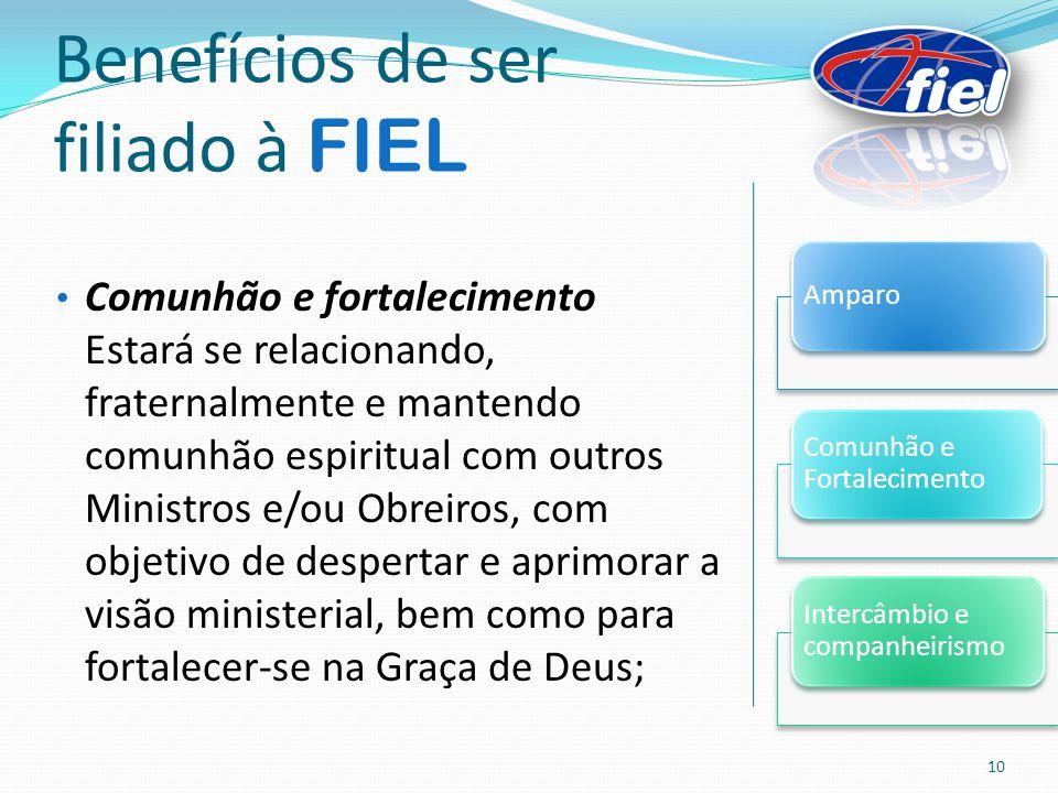 Benefícios de ser filiado à FIEL Comunhão e fortalecimento Estará se relacionando, fraternalmente e mantendo comunhão espiritual com outros Ministros