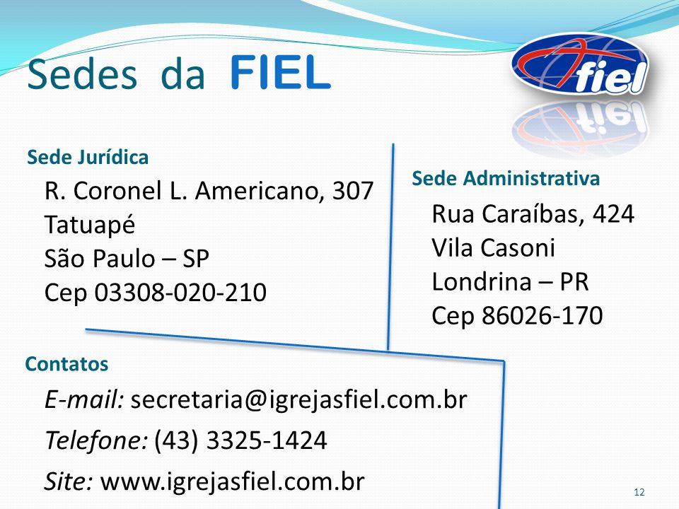 Sedes da FIEL Sede Jurídica Sede Administrativa Rua Caraíbas, 424 Vila Casoni Londrina – PR Cep 86026-170 E-mail: secretaria@igrejasfiel.com.br Telefo