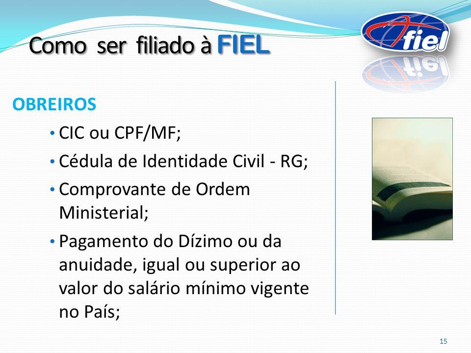 OBREIROS CIC ou CPF/MF; Cédula de Identidade Civil - RG; Comprovante de Ordem Ministerial; Pagamento do Dízimo ou da anuidade, igual ou superior ao va
