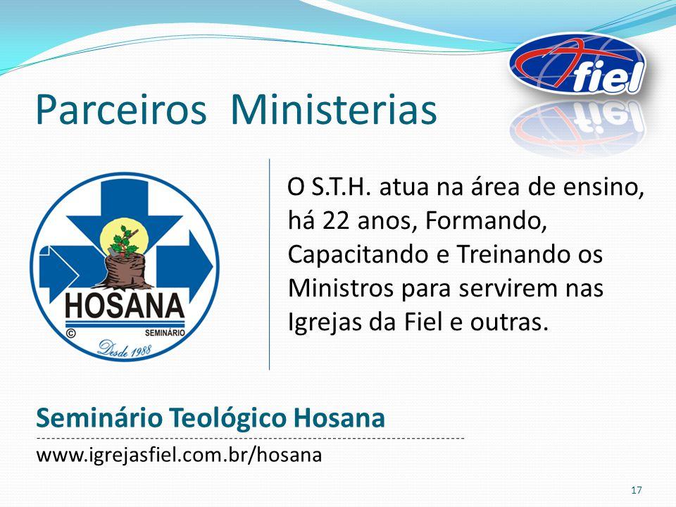 Parceiros Ministerias Seminário Teológico Hosana www.igrejasfiel.com.br/hosana O S.T.H. atua na área de ensino, há 22 anos, Formando, Capacitando e Tr