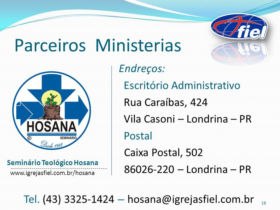 Parceiros Ministerias Seminário Teológico Hosana www.igrejasfiel.com.br/hosana Endreços: Escritório Administrativo Rua Caraíbas, 424 Vila Casoni – Londrina – PR Postal Caixa Postal, 502 86026-220 – Londrina – PR Tel.