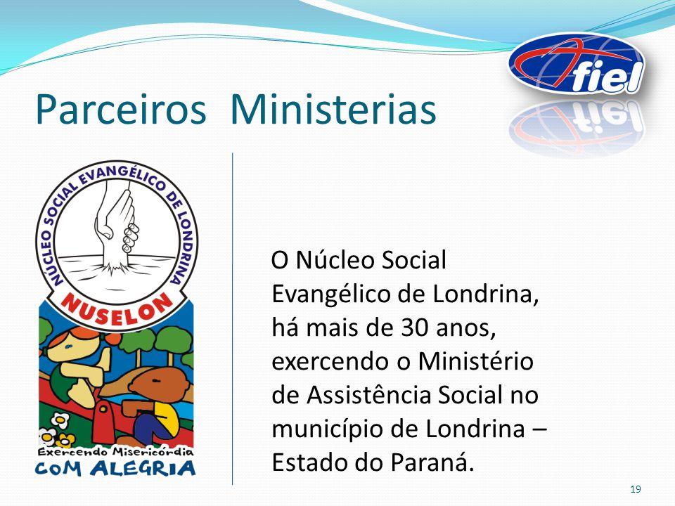 Parceiros Ministerias O Núcleo Social Evangélico de Londrina, há mais de 30 anos, exercendo o Ministério de Assistência Social no município de Londrina – Estado do Paraná.