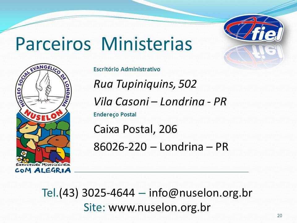 Parceiros Ministerias Escritório Administrativo Rua Tupiniquins, 502 Vila Casoni – Londrina - PR Endereço Postal Caixa Postal, 206 86026-220 – Londrina – PR Tel.(43) 3025-4644 – info@nuselon.org.br Site: www.nuselon.org.br 20