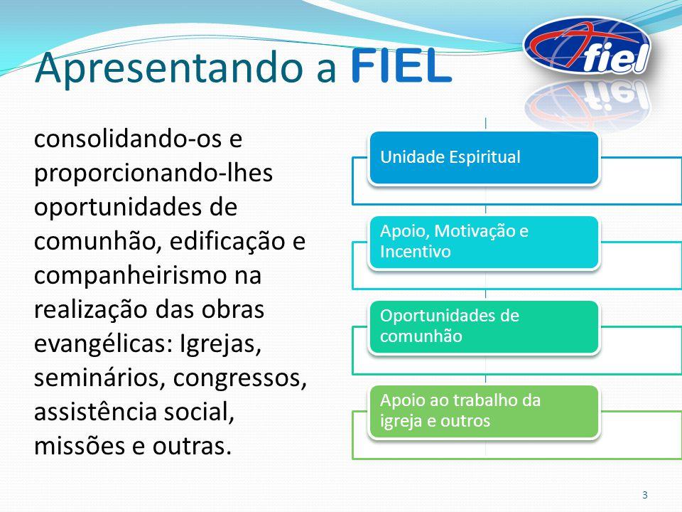 Apresentando a FIEL consolidando-os e proporcionando-lhes oportunidades de comunhão, edificação e companheirismo na realização das obras evangélicas: