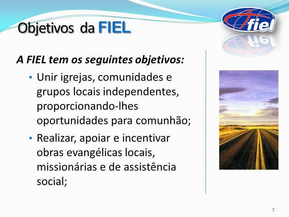 A FIEL tem os seguintes objetivos: Unir igrejas, comunidades e grupos locais independentes, proporcionando-lhes oportunidades para comunhão; Realizar, apoiar e incentivar obras evangélicas locais, missionárias e de assistência social; Objetivos da FIEL 7