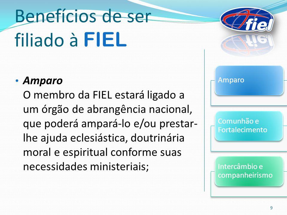 Benefícios de ser filiado à FIEL Amparo O membro da FIEL estará ligado a um órgão de abrangência nacional, que poderá ampará-lo e/ou prestar- lhe ajud