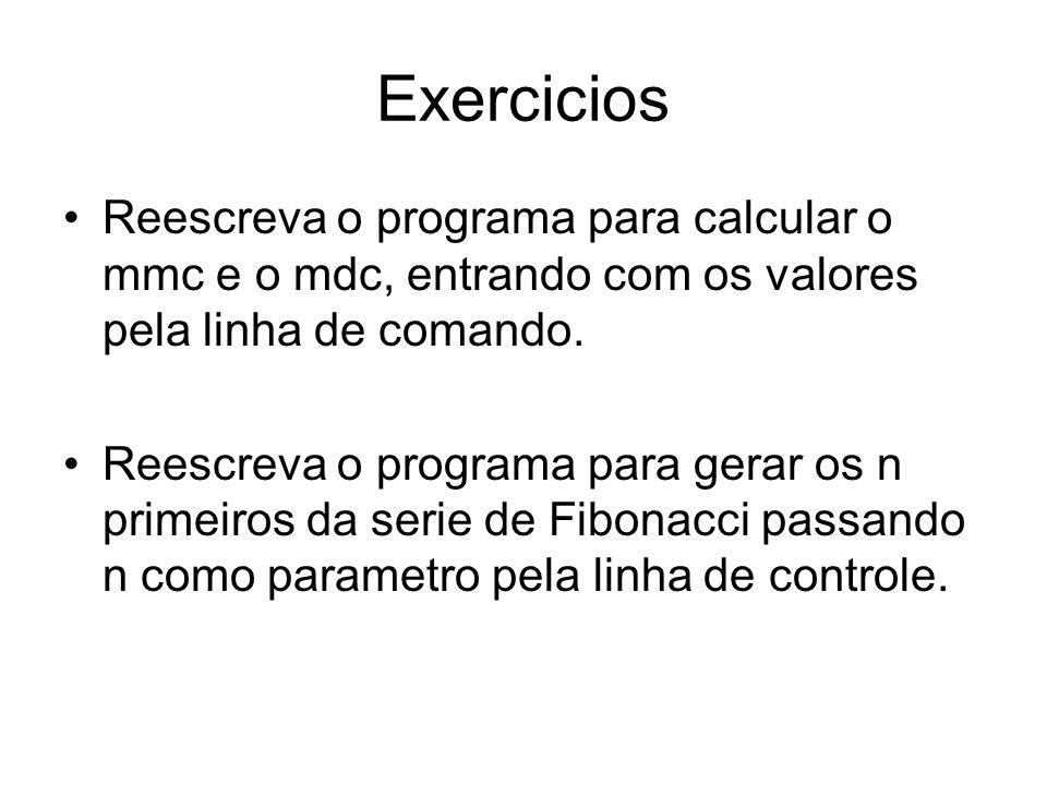 Exercicios Reescreva o programa para calcular o mmc e o mdc, entrando com os valores pela linha de comando. Reescreva o programa para gerar os n prime