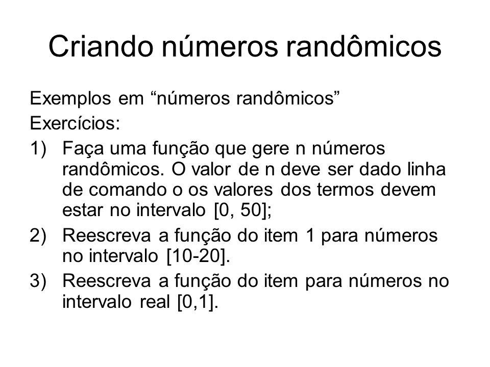 Criando números randômicos Exemplos em números randômicos Exercícios: 1)Faça uma função que gere n números randômicos. O valor de n deve ser dado linh