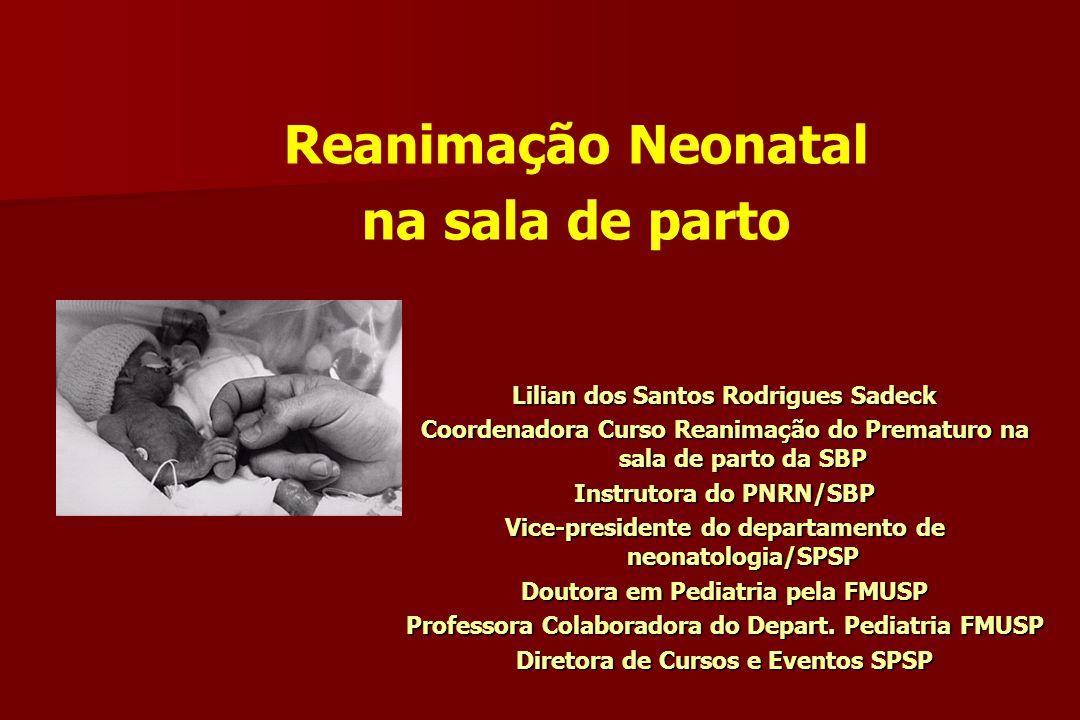 Reanimação Neonatal na sala de parto Lilian dos Santos Rodrigues Sadeck Coordenadora Curso Reanimação do Prematuro na sala de parto da SBP Instrutora