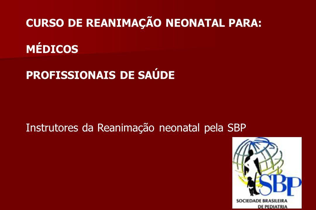 CURSO DE REANIMAÇÃO NEONATAL PARA: MÉDICOS PROFISSIONAIS DE SAÚDE Instrutores da Reanimação neonatal pela SBP