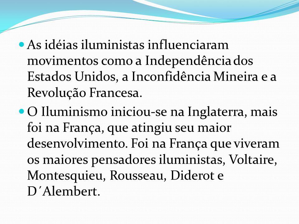 As idéias iluministas influenciaram movimentos como a Independência dos Estados Unidos, a Inconfidência Mineira e a Revolução Francesa. O Iluminismo i