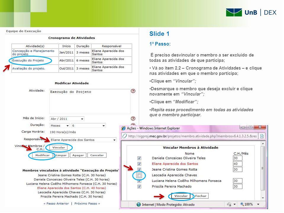 Slide 2 2º Passo Vá ao item 2.1 – Membros Cadastrados – e clique no nome do membro que deseja excluir.