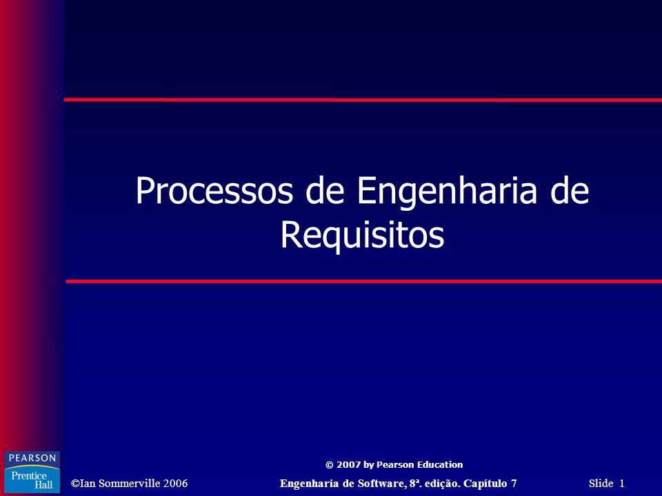 ©Ian Sommerville 2006Engenharia de Software, 8ª. edição. Capítulo 7 Slide 1 © 2007 by Pearson Education Processos de Engenharia de Requisitos