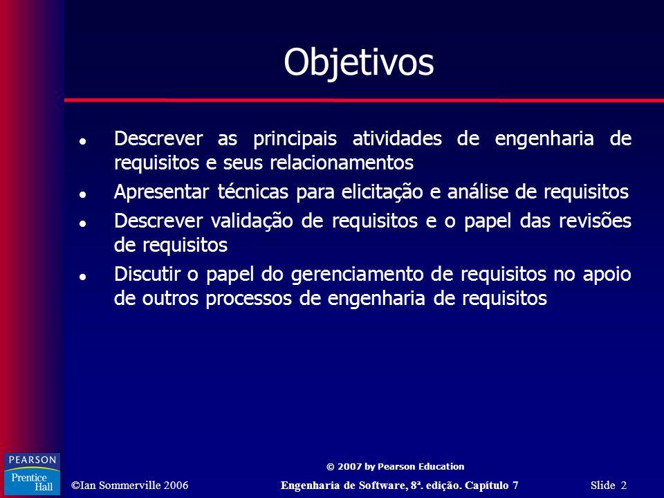 ©Ian Sommerville 2006Engenharia de Software, 8ª. edição. Capítulo 7 Slide 2 © 2007 by Pearson Education Objetivos Descrever as principais atividades d