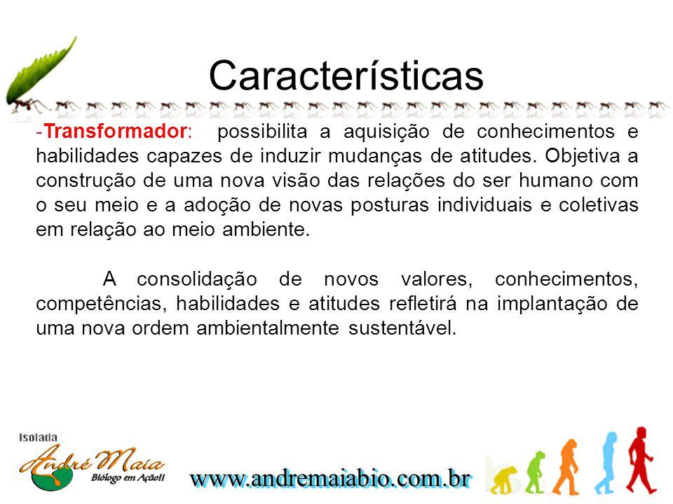 www.andremaiabio.com.brwww.andremaiabio.com.br -Transformador: possibilita a aquisição de conhecimentos e habilidades capazes de induzir mudanças de atitudes.