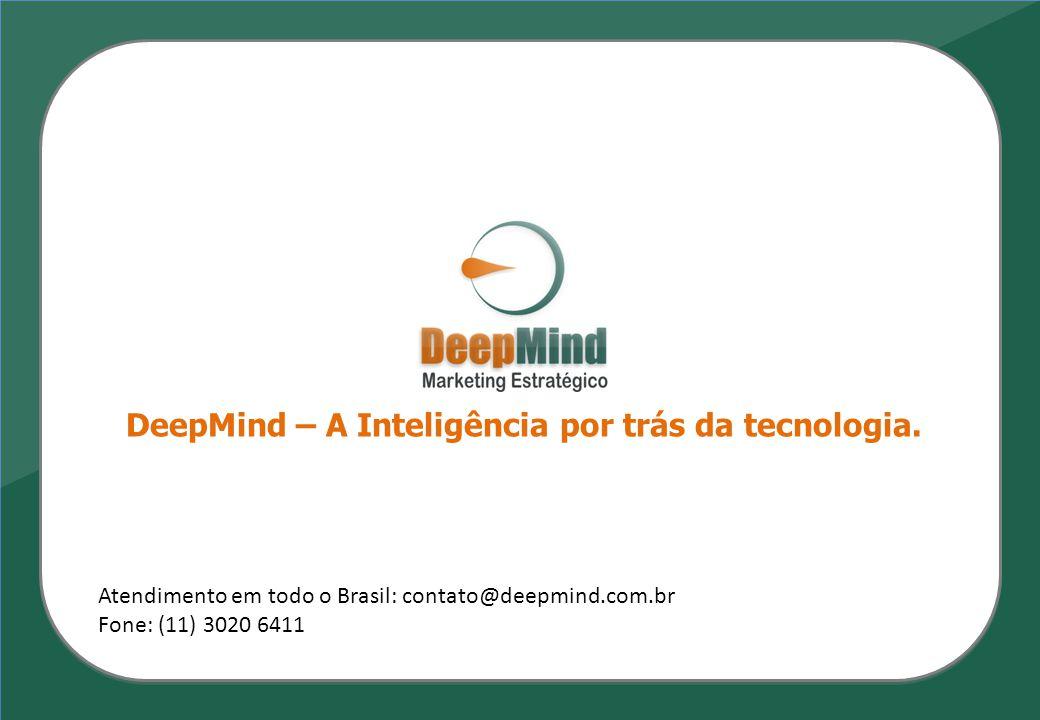 DeepMind – A Inteligência por trás da tecnologia. Atendimento em todo o Brasil: contato@deepmind.com.br Fone: (11) 3020 6411