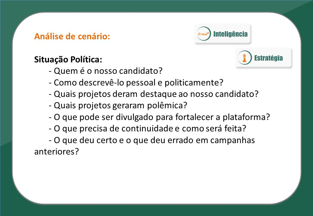 Análise de cenário: Situação Política: - Quem é o nosso candidato? - Como descrevê-lo pessoal e politicamente? - Quais projetos deram destaque ao noss