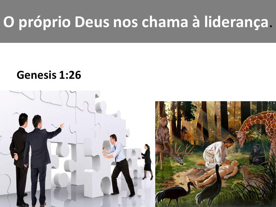 O próprio Deus nos chama à liderança. Genesis 1:26