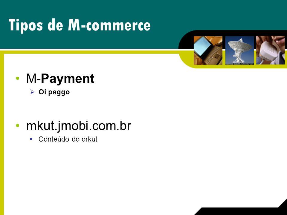 Tipos de M-commerce M-Payment Oi paggo mkut.jmobi.com.br Conteúdo do orkut