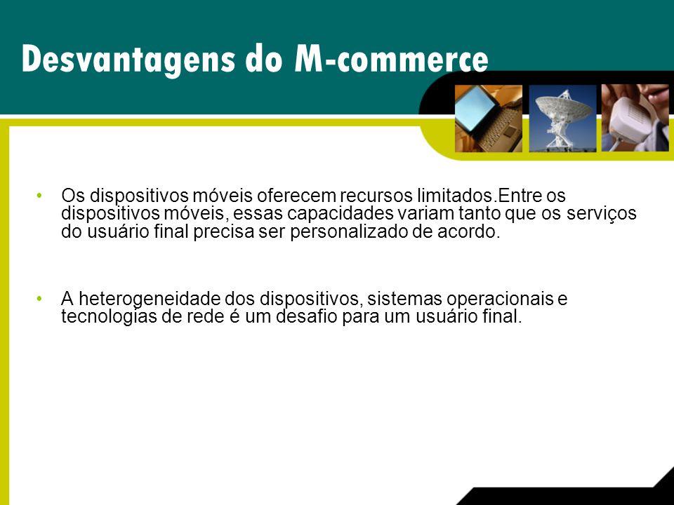 Desvantagens do M-commerce Os dispositivos móveis oferecem recursos limitados.Entre os dispositivos móveis, essas capacidades variam tanto que os serv