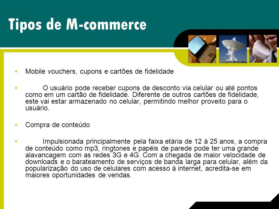 Tipos de M-commerce Mobile vouchers, cupons e cartões de fidelidade O usuário pode receber cupons de desconto via celular ou até pontos como em um car