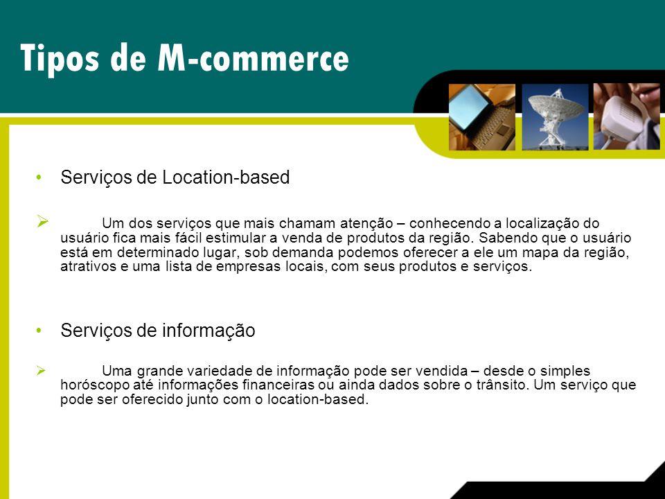 Tipos de M-commerce Serviços de Location-based Um dos serviços que mais chamam atenção – conhecendo a localização do usuário fica mais fácil estimular