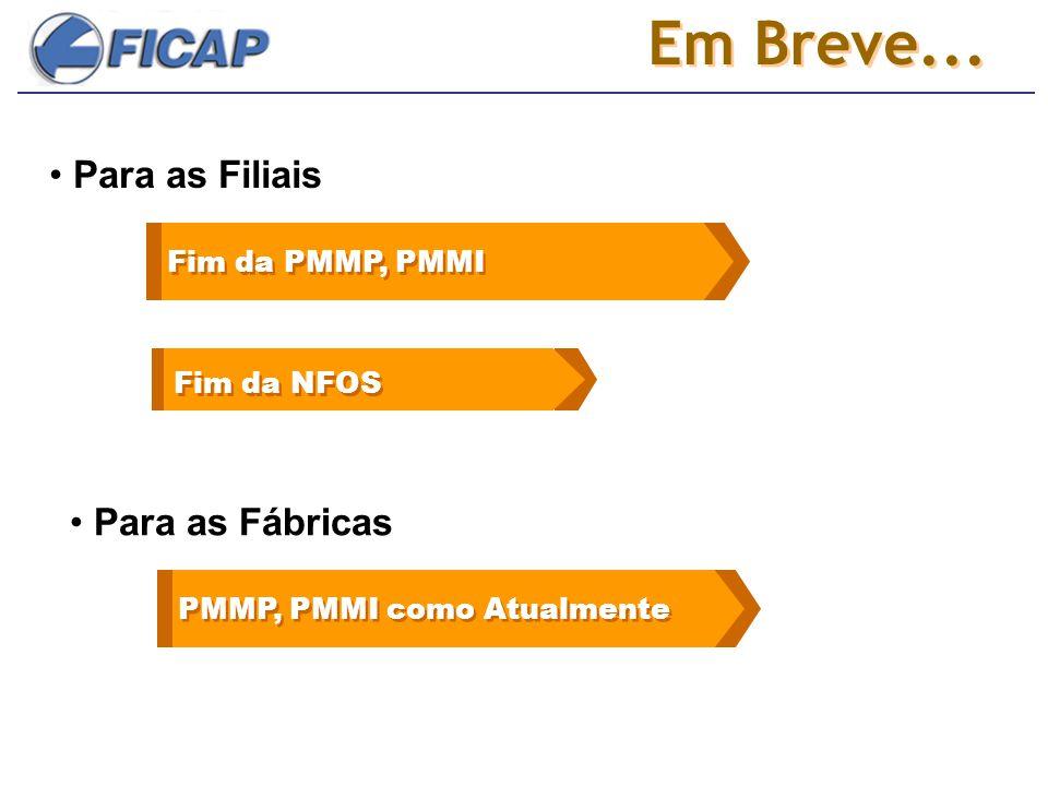 Em Breve... PMMP, PMMI como Atualmente Fim da NFOS Para as Filiais Para as Fábricas Fim da PMMP, PMMI
