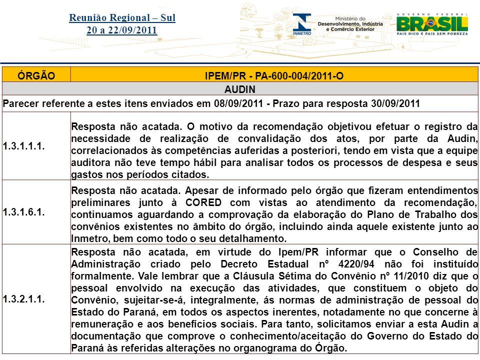 Título do evento Reunião Regional – Sul 20 a 22/09/2011 ÓRGÃOIMETRO/SC AUDIN Itens pendentes Relatório 2010 - Prazo para resposta 22/06/2011, devido a proximidade da auditoria ordinária do ano de 2011 (12 a 23/09/2011) estes itens foram cobrados na Solicitação de Auditoria.