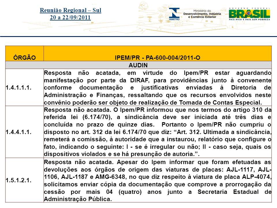 Título do evento Reunião Regional – Sul 20 a 22/09/2011 ÓRGÃOIPEM/PR - PA-600-004/2011-O AUDIN 1.4.1.1.1. Resposta não acatada, em virtude do Ipem/PR