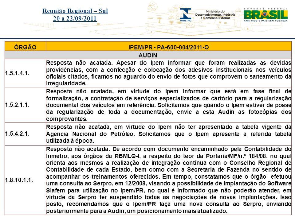Título do evento Reunião Regional – Sul 20 a 22/09/2011 ÓRGÃOIMETRO/SC DIMEL Pendências Relatório de 2010 1 Não foram evidenciados na empresa - D Peso – Equipamentos e Acessórios – estabelecida na Rod.