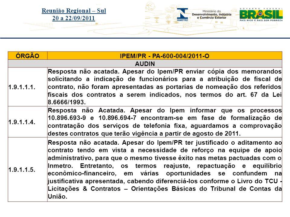 Título do evento Reunião Regional – Sul 20 a 22/09/2011 ÓRGÃOIPEM/PR - PA-600-004/2011-O AUDIN 1.9.1.1.1. Resposta não acatada. Apesar do Ipem/PR envi