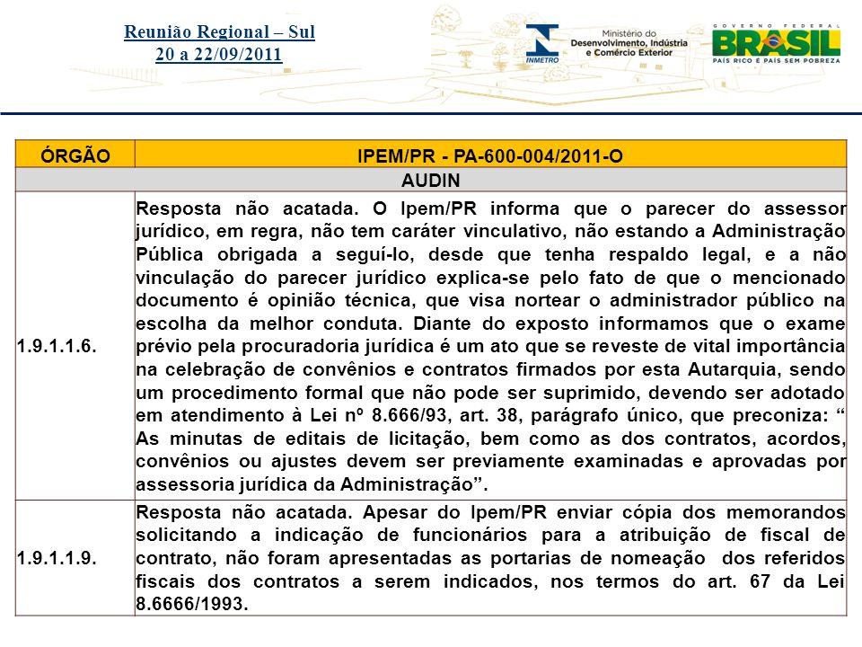 Título do evento Reunião Regional – Sul 20 a 22/09/2011 ÓRGÃOIPEM/PR - PA-600-004/2011-O AUDIN 1.9.1.1.6. Resposta não acatada. O Ipem/PR informa que
