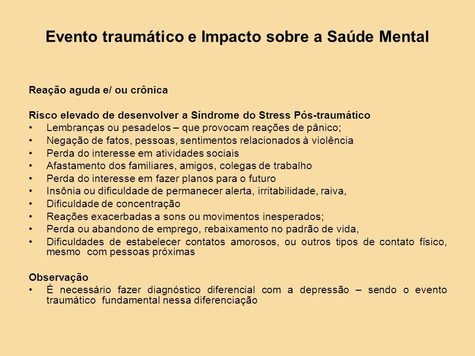 Evento traumático e Impacto sobre a Saúde Mental Reação aguda e/ ou crônica Risco elevado de desenvolver a Síndrome do Stress Pós-traumático Lembrança