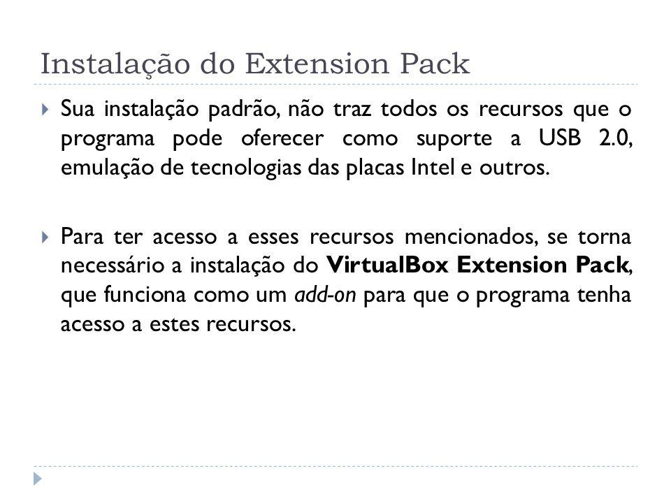 Sua instalação padrão, não traz todos os recursos que o programa pode oferecer como suporte a USB 2.0, emulação de tecnologias das placas Intel e outr